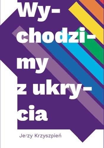 """Książka: """"Wychodzimy z ukrycia""""  Jerzego Krzyszpienia"""
